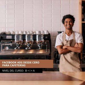 CURSO DE FACEBOOK ADS DESDE CERO PARA CAFETERÍAS